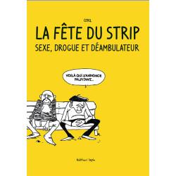 FÊTE DU STRIP (LA) - SEXE, DROGUE ET DÉAMBULATEUR