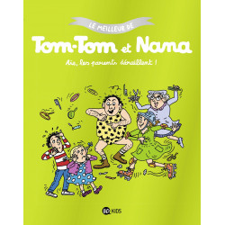 AÏE LES PARENTS DÉRAILLENT - LE MEILLEUR DE TOM-TOM ET NANA