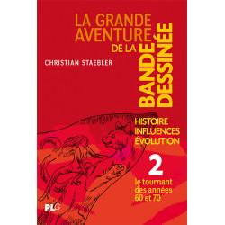 GRANDE AVENTURE DE LA BANDE DESSINÉE (LA) T02 - HISTOIRE, INFLUENCES, EVOLUTION - LE TOURNANT DES ANNÉES 60 ET 70