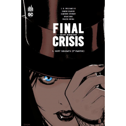 FINAL CRISIS - 1 - SEPT SOLDATS (1RE PARTIE)