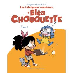 ÉLÉA CHOUQUETTE (LES FABULEUSES AVENTURES D') - TOME 1