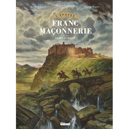 L'ÉPOPÉE DE LA FRANC-MAÇONNERIE - TOME 03 - LE MOT DU MAÇON