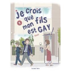 JE CROIS QUE MON FILS EST GAY - TOME 1