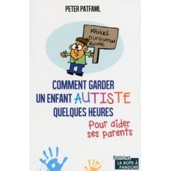 COMMENT GARDER UN ENFANT AUTISTE QUELQUES HEURES POUR AIDER SES PARENTS