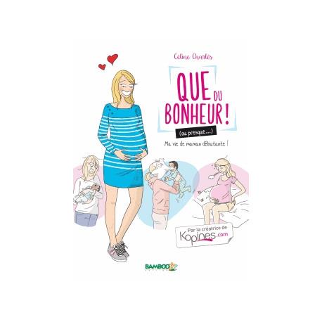 QUE DU BONHEUR ! (OU PRESQUE...) - 1 - MON QUOTIDIEN DE MAMAN DÉBUTANTE !