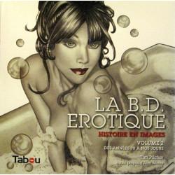 BD ÉROTIQUE (LA) - HISTOIRE EN IMAGES - 2 - DES ANNÉES 70 À NOS JOURS