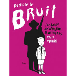 DERRIÈRE LE BRUIT. L'ENFANCE DE WILLIAM BURROUGHS