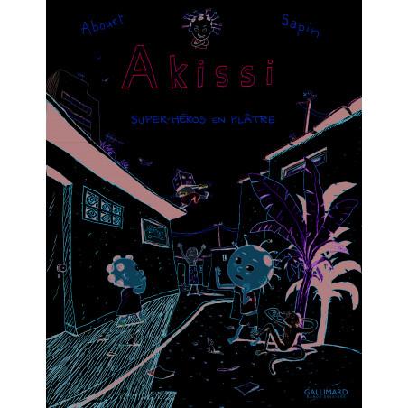 AKISSI, 2 : AKISSI - SUPER-HÉROS EN PLÂTRE
