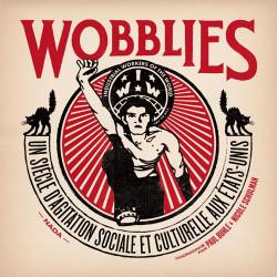 WOBBLIES - UN SIÈCLE D'AGITATION SOCIALE ET CULTURELLE AUX ÉTATS-UNIS